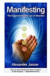 Manifesting: The Secret behind the Law of Attraction by Alexander Janzer (2013-09-03)