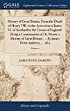 History of Great Britain, from the Death of Henry VIII. to the Accession of James VI. of Scotland to the Crown of Englan