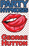 Party Hypnosis: Slip In Brain Bombs Of Silliness And Become The Hero of Every Party