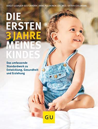 Die ersten 3 Jahre meines Kindes: Das umfassende Standardwerk zu Entwicklung, Gesundheit und Erziehung (GU Einzeltitel Partnerschaft & Familie) - Familie, Gesundheit, Lebensmittel