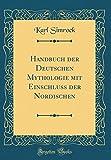 Handbuch Der Deutschen Mythologie Mit Einschluss Der Nordischen (Classic Reprint)