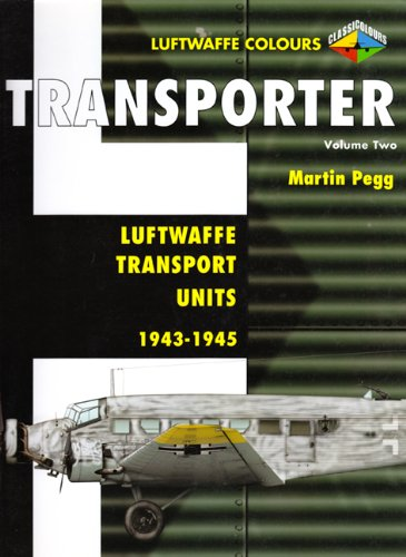 Transporter Volume Two: Luftwaffe Transport Units 1943-1945: Luftwaffe Transport Units 1943-45: v. 2 (Luftwaffe Colours)