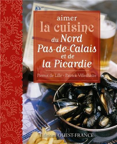 Aimer la cuisine du Nord Pas-de-Calais et de Picardie par Patrick Villechaize