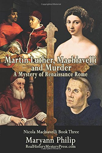 Martin Luther, Machiavelli and Murder: A Mystery of Renaissance Rome: Its Popes, Artists and Future Nemesis (Nicola Machiavelli)