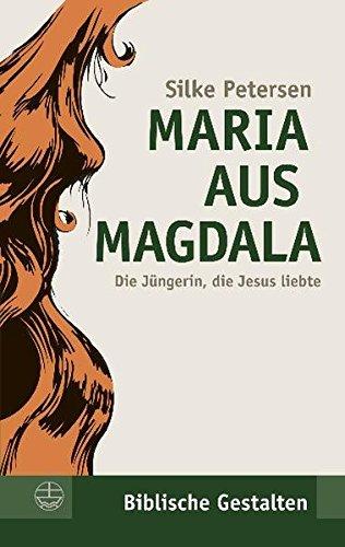 Maria aus Magdala. Die Jüngerin, die Jesus liebte. (Biblische Gestalten) (Biblische Gestalten (BG), Band 23)