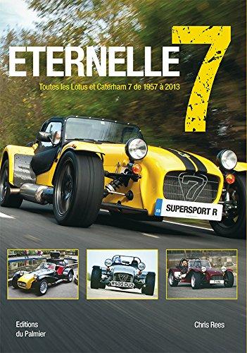 Eternelle 7 - Toutes les Lotus et Caterham 7 de 1957 à 2013