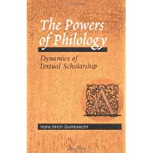 The Powers of Philology: Dynamics of Textual Scholarship by Hans Ulrich Gumbrecht (2003-05-06)