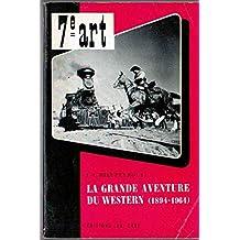 La grande aventure du western - du Far West à Hollywood (1894-1964)