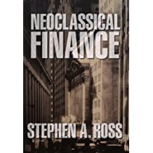 Neoclassical Finance (Princeton Lectures in Finance) by Stephen A. Ross (2004-10-31)