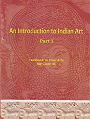 NCERT Textbook in Fine Arts for Class 11: An Introduction to Indian Art part 1