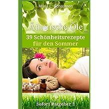Ätherische Öle - 39 Schönheitsrezepte für den Sommer (Sofort Ratgeber, Band 3)