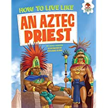 How to Live Like an Aztec Priest (How to Live Like...) (English Edition)