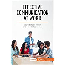 Effective Communication at Work: Say what you mean and get what you want (Coaching) (English Edition)