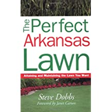 The Perfect Arkansas Lawn: Attaining and Maintaining the Lawn You Want