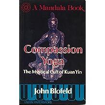 Compassion Yoga: Mystical Cult of Kuan Yin (Mandala Books)