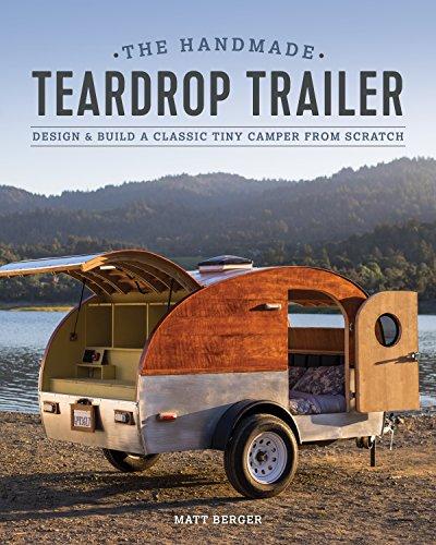 The Handmade Teardrop Trailer: Design & Build a Classic Tiny Camper from Scratch (Einen Für Trailer)