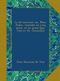 La devineresse; ou, Mme Jobin, comédie en cinq actes, et en prose [par Visé et Th. Corneille] par  Jean Donneau De Vise