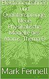 Elektronenbahnen und Quantensprünge, Neue Physikalische Modelle des Atoms, Thema D