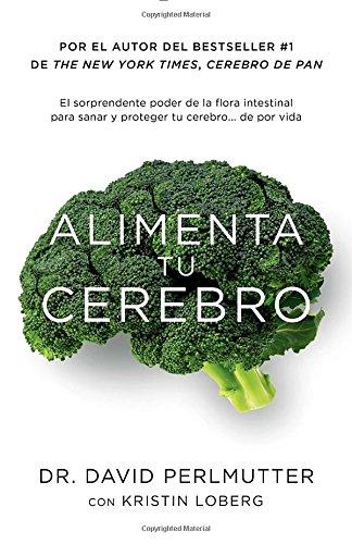 alimenta-tu-cerebro-el-sorprendente-poder-de-la-flora-intestinal-para-sanar-y-proteger-tu-cerebrode-