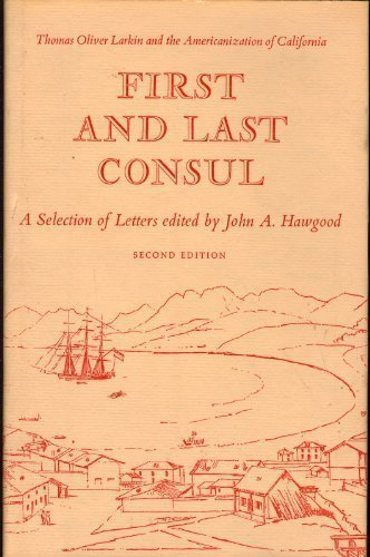 First and Last Consul: Thomas O. Larkin and the Americanization of California by Thomas Oliver Larkin (1970-06-30)