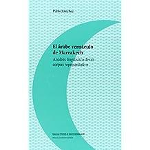 El Árabe Vernáculo De Marrakech. Análisis Lingüístico De Un Corpus Representativo (Estudios de Dialectología Árabe)