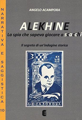 Alekhine. La spia che sapeva giocare a scacchi. Il segreto di un'indagine storica (Narrativa e saggistica)