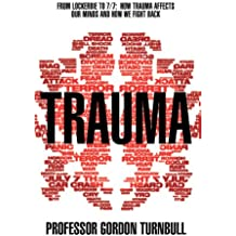 Trauma: From Lockerbie to 7/7: How trauma affects our minds and how we fight back