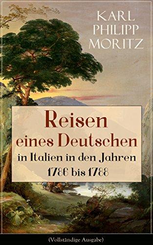 Reisen eines Deutschen in Italien in den Jahren 1786 bis 1788 (Vollständige Ausgabe): Reisebericht in Briefen