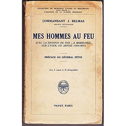 Commandant J. Delmas, breveté d'état-major. Mes hommes au feu. Avec la division de fer. À Morhange, sur l'Yser, en Artois. 1914-1915. Préface du général Pétin. Avec 3 croquis et 16 photographies