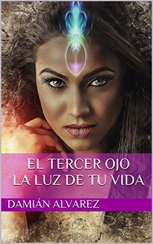 El Tercer Ojo, la Luz de tu Vida por Damián Alvarez