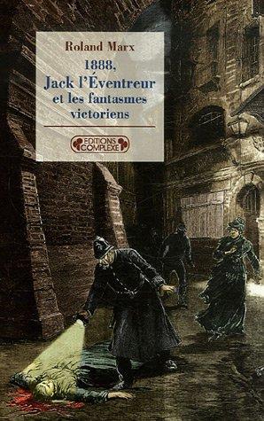 1888, Jack l'Eventreur et les fantasmes victoriens par Roland Marx