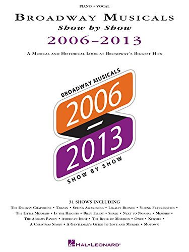 2006-2013: A Musical and Historical Look at Broadway's Biggest Hits (Broadway Musicals Show by Show) by Hal Leonard Publishing Corporation (Corporate Author) (1-Aug-2014) Paperback