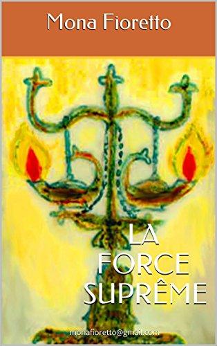 Lire un LA FORCE SUPRÊME: monafioretto@gmail.com pdf, epub ebook