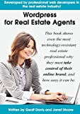 Wordpress for Real Estate Agents: Why you need to take control of your online brand, and how to create and optimize your own website. (English Edition)