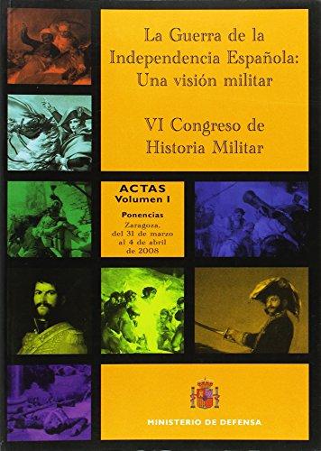 La Guerra de la Independencia Española: una visión militar : actas del VI Congreso de Historia Militar, celebrado en Zaragoza del 31 de marzo al 4 de abril de 2008