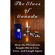 The Elves of Canada: How the Pleiadians Taught Me to Live, Love, and Laugh Again