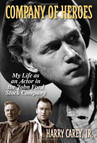 Company of Heroes: My Life as an Actor in the John Ford Stock Company by Harry, Jr. Carey (7-Dec-2013) Paperback