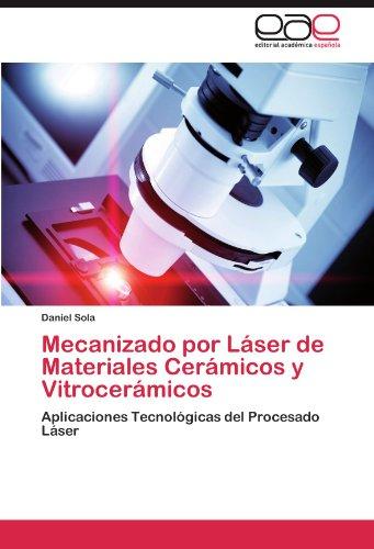 Mecanizado Por Laser de Materiales Ceramicos y Vitroceramicos por Daniel Sola