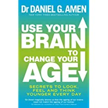 Use Your Brain to Change Your Age: Secrets to look, feel and think younger every day (English Edition)