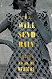 Front cover for the book I Will Send Rain: A Novel by Rae Meadows