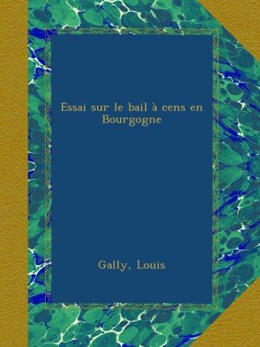 Essai sur le bail  cens en Bourgogne