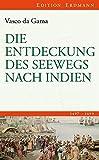 Die Entdeckung des Seewegs nach Indien: 1497-1499 (Edition Erdmann)