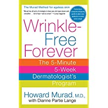 Wrinkle-Free Forever: The 5-Minute 5-Week Dermatologist's Program