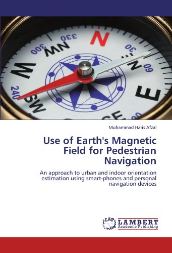 Use of Earth's Magnetic Field for Pedestrian Navigation: An approach to urban and indoor orientation estimation using smart-phones and personal navigation devices -