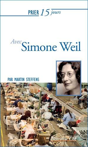 Prier 15 jours avec Simone Weil par Martin Steffens