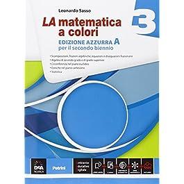 La matematica a colori. Ediz. azzurra A. Per le Scuole superiori. Con e-book. Con espansione online: La matematica a colori. Ediz. azzurra. Con … espansione online. Per le Scuole superiori: 3