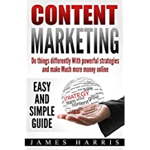 Content Marketing: Do Things Differently with Powerful Strategies and  Make Much More Money Online - Easy and Simple Guide (English Edition)