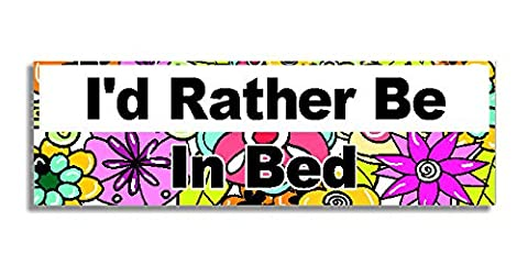 I'd Rather Be In Bed Car Sticker Sign / Voiture Autocollant - Decal Bumper Sign - 5 Colours - Flowers