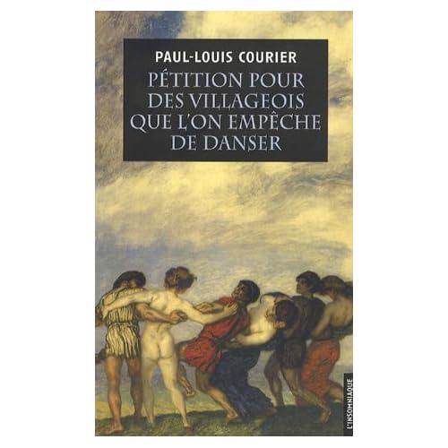 Pétition pour des villageois que l'on empêche de danser : Suivie de deux autres écrits impies et d'un essai sur la vie et les écrits de Paul-Louis Courier