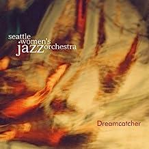 Dreamcatcher by SEATTLE WOMEN's JAZZ ORCHESTRA (2004-10-19)